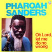 PHAROAH SANDERS  OH LORD  LET ME DO NO WRONG