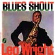 LEO WRIGHT  BLUES SHOUT
