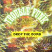 TROUBLE FUNK  DROP THE BOMB
