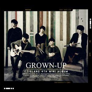韓国音楽 FT Island(エフティーアイランド)- Grown-Up [Mini Album]